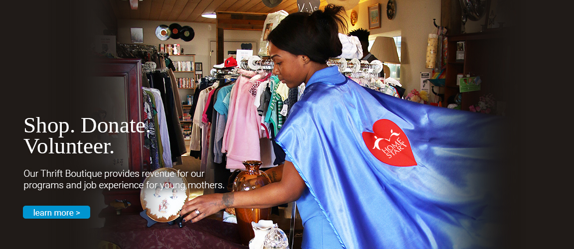 Home Start's Thrift Boutique provides revenue for our programs and job experience for young mothers.